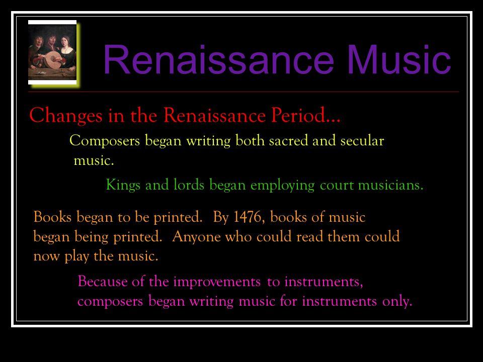 Renaissance Music Changes in the Renaissance Period…