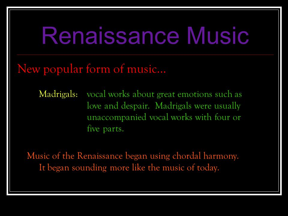 Renaissance Music New popular form of music…