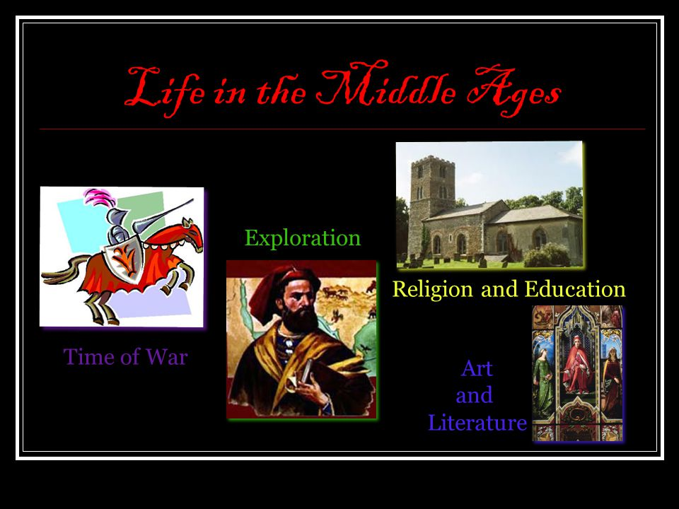 Life in the Middle Ages Exploration Religion and Education Time of War