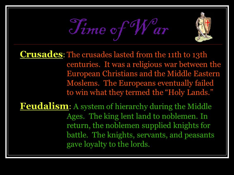 Time of War Crusades: The crusades lasted from the 11th to 13th