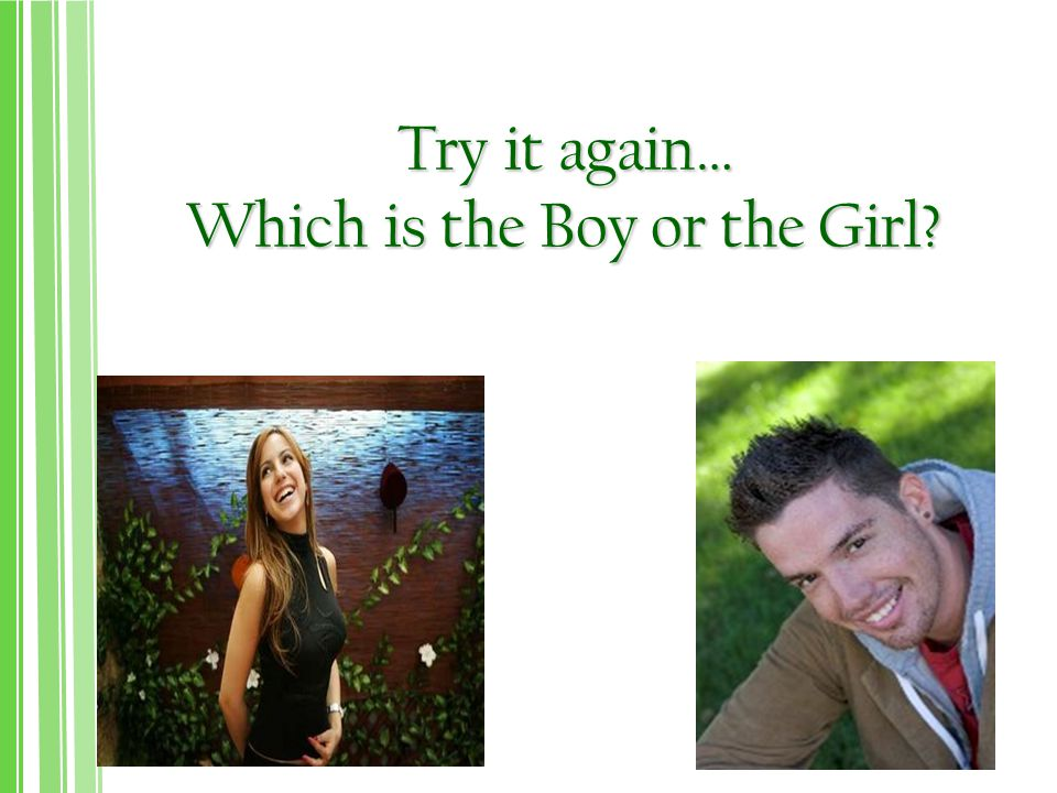 Try it again… Which is the Boy or the Girl