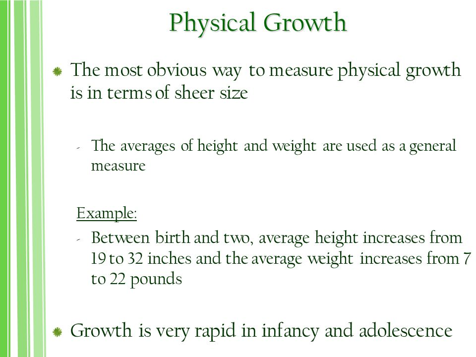 Physical Growth Growth is very rapid in infancy and adolescence
