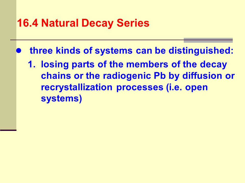16.4 Natural Decay Series three kinds of systems can be distinguished: