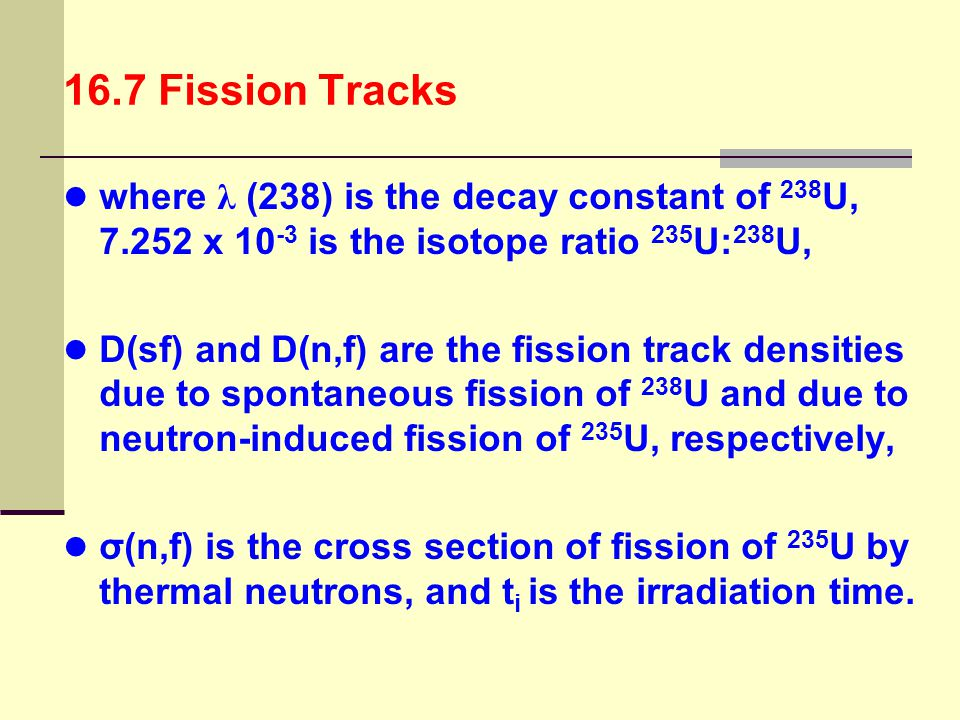 16.7 Fission Tracks where λ (238) is the decay constant of 238U, 7.252 x 10-3 is the isotope ratio 235U:238U,