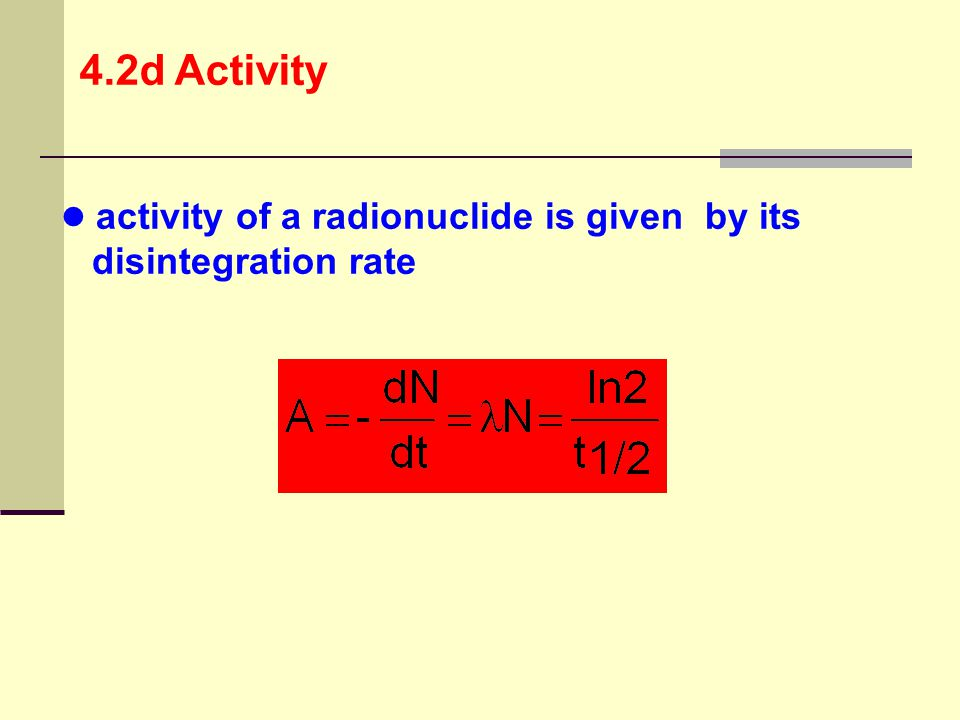 activity of a radionuclide is given by its disintegration rate