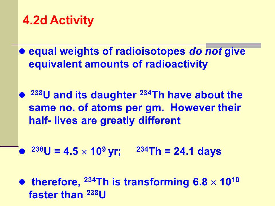 4.2d Activity equal weights of radioisotopes do not give equivalent amounts of radioactivity.