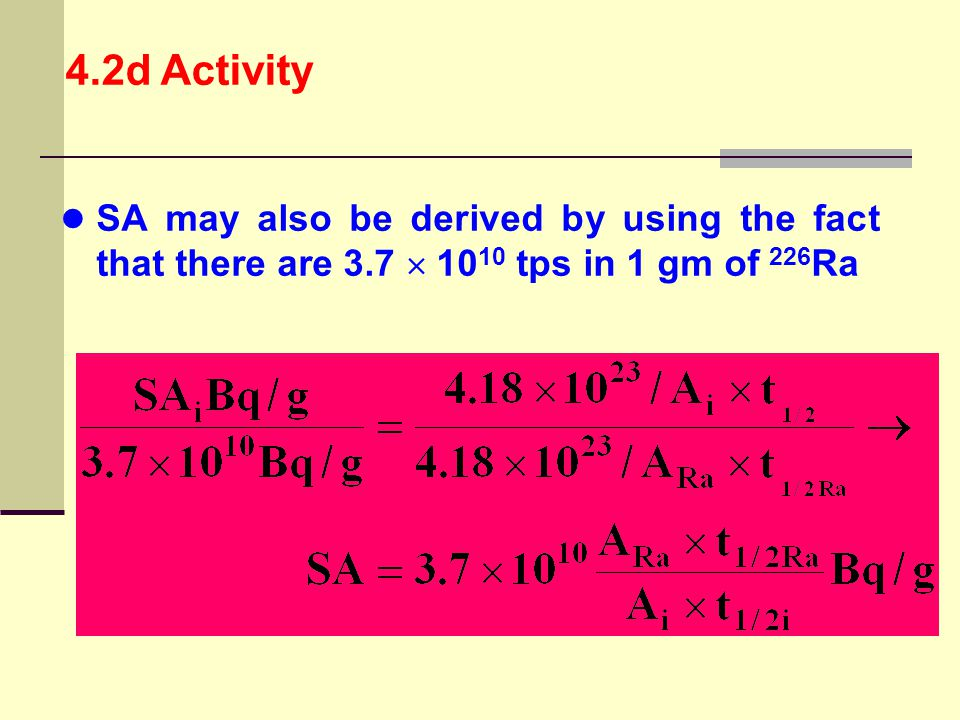 4.2d Activity SA may also be derived by using the fact that there are 3.7  1010 tps in 1 gm of 226Ra.