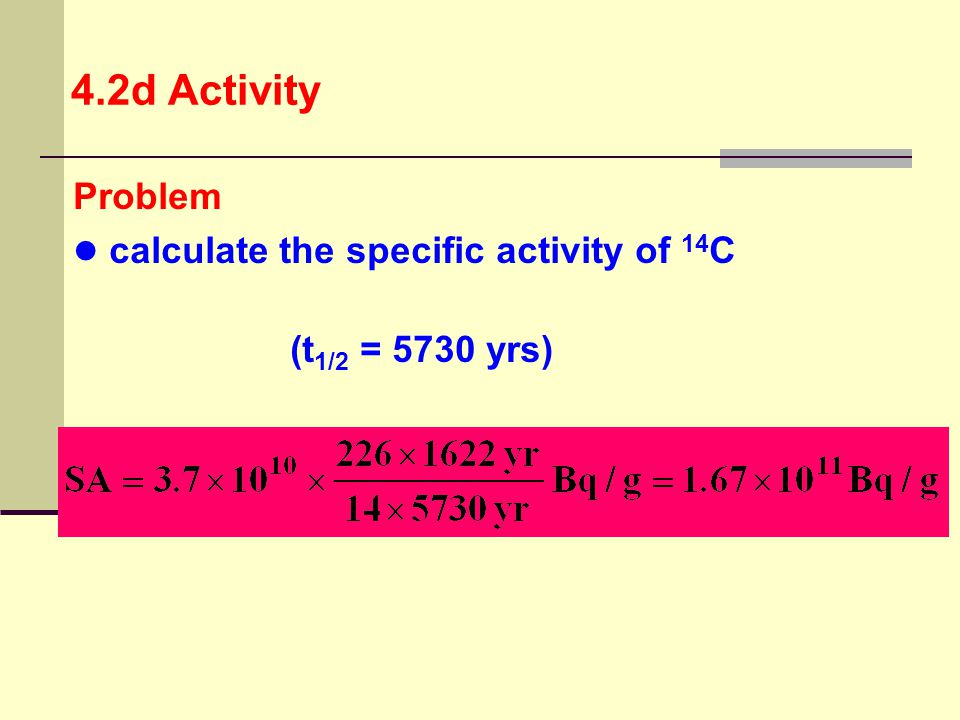 4.2d Activity Problem calculate the specific activity of 14C