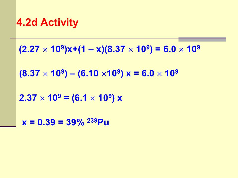 4.2d Activity (2.27  109)x+(1 – x)(8.37  109) = 6.0  109. (8.37  109) – (6.10 109) x = 6.0  109.