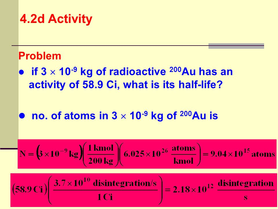 4.2d Activity Problem no. of atoms in 3  10-9 kg of 200Au is