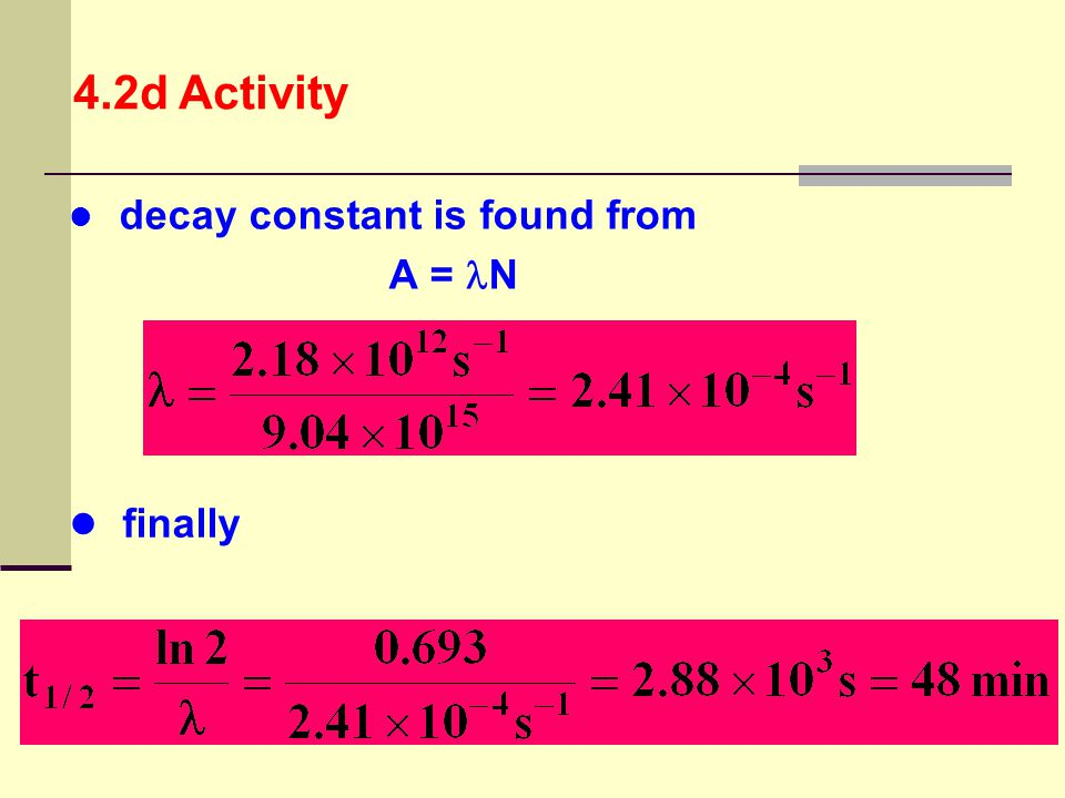 4.2d Activity decay constant is found from A = N finally