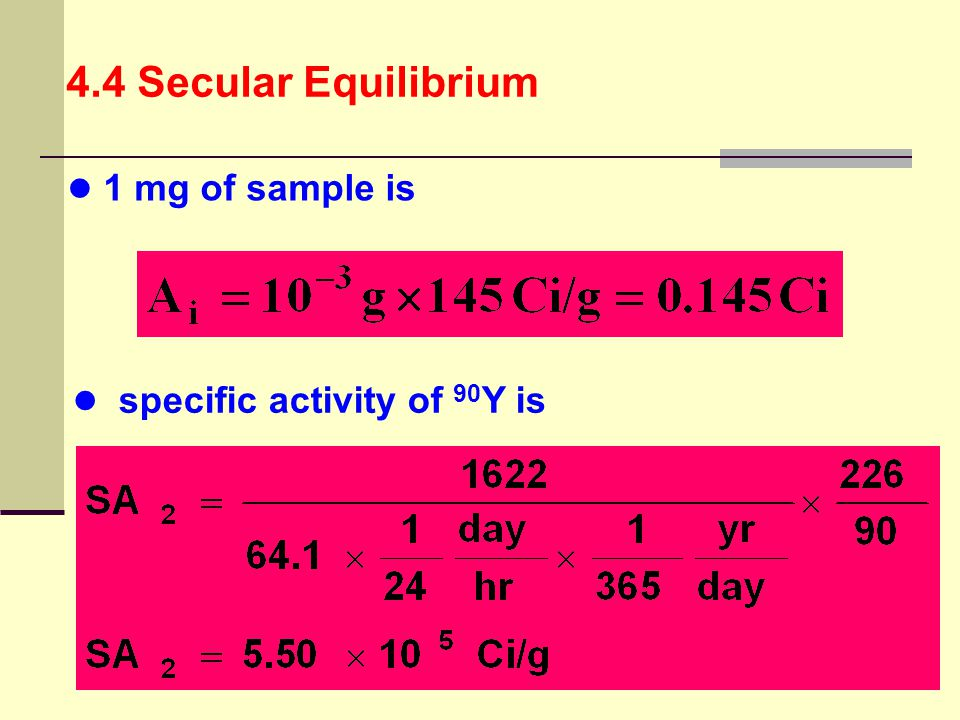 4.4 Secular Equilibrium 1 mg of sample is specific activity of 90Y is