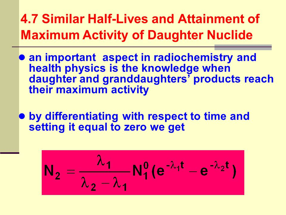 4.7 Similar Half-Lives and Attainment of Maximum Activity of Daughter Nuclide