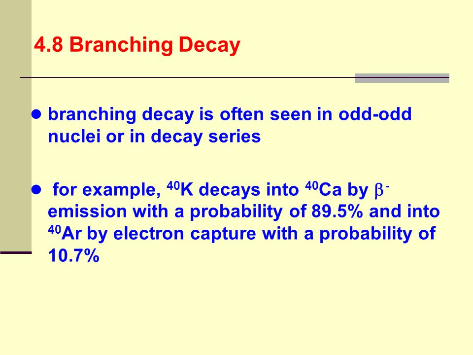 4.8 Branching Decay branching decay is often seen in odd-odd nuclei or in decay series.