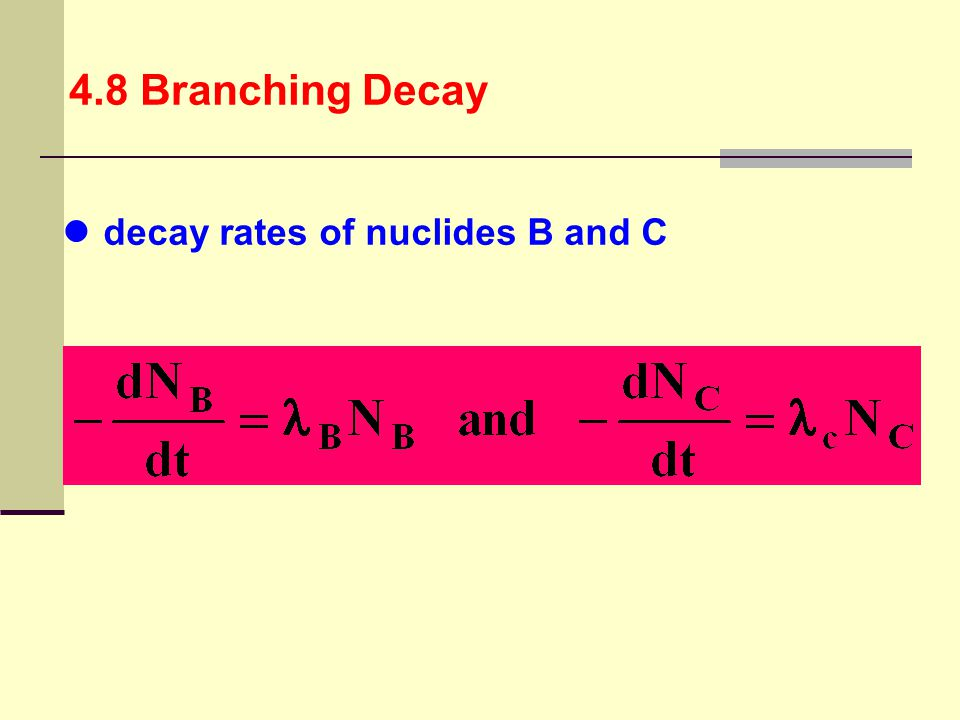 4.8 Branching Decay decay rates of nuclides B and C