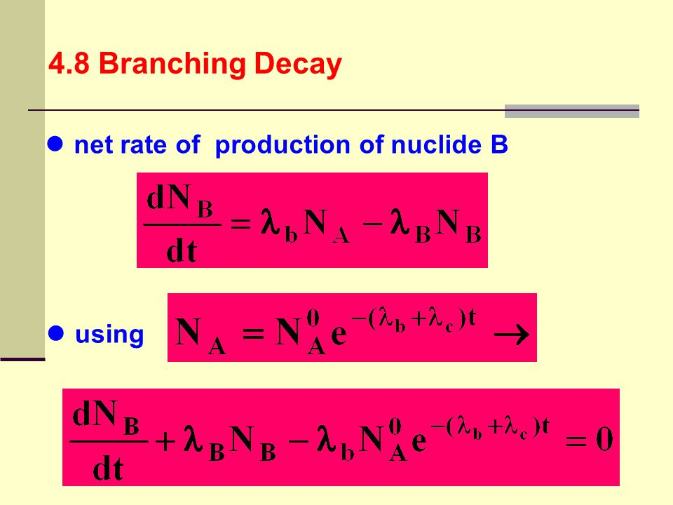4.8 Branching Decay net rate of production of nuclide B using