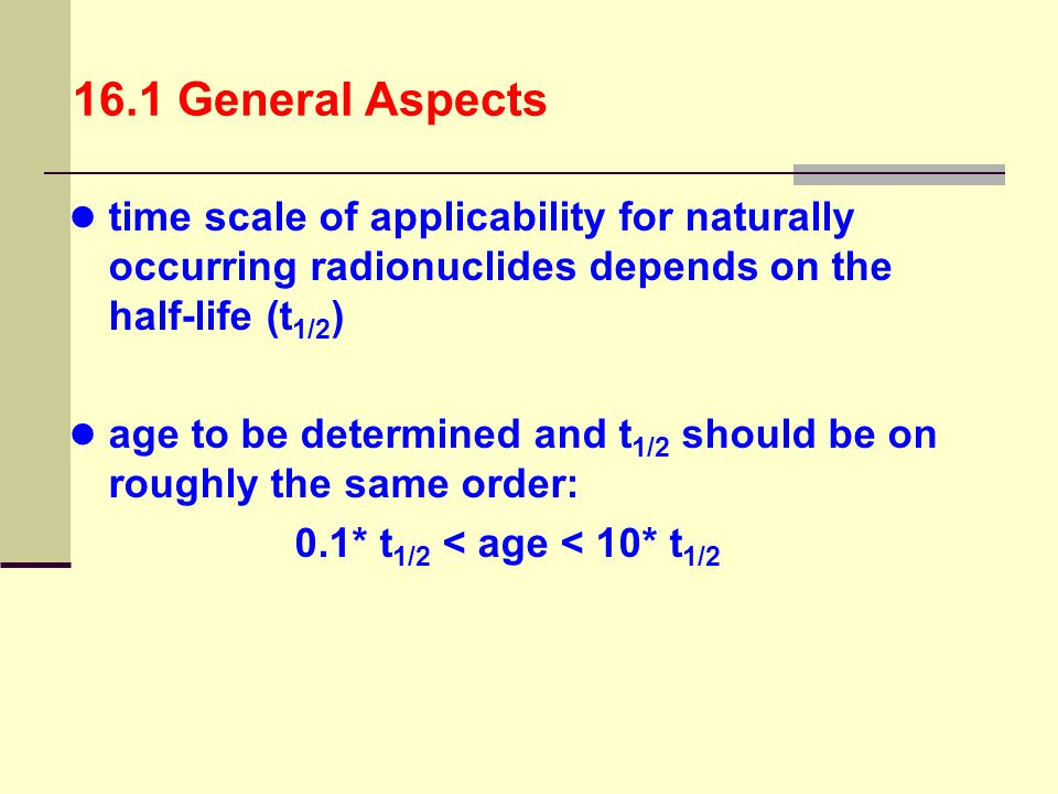 16.1 General Aspects time scale of applicability for naturally occurring radionuclides depends on the half-life (t1/2)