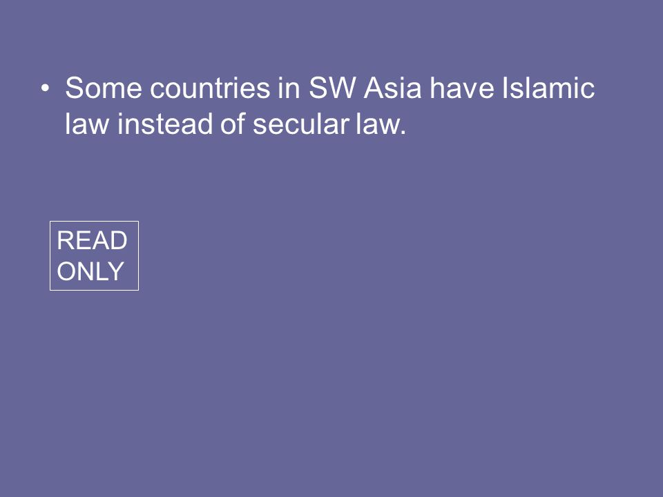 Some countries in SW Asia have Islamic law instead of secular law.