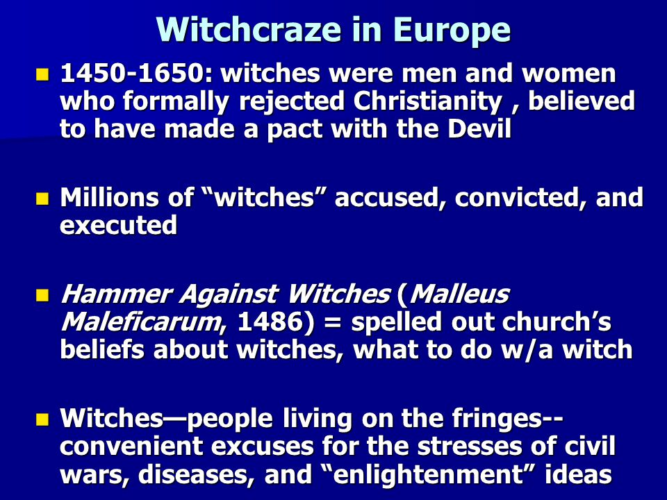Witchcraze in Europe 1450-1650: witches were men and women who formally rejected Christianity , believed to have made a pact with the Devil.