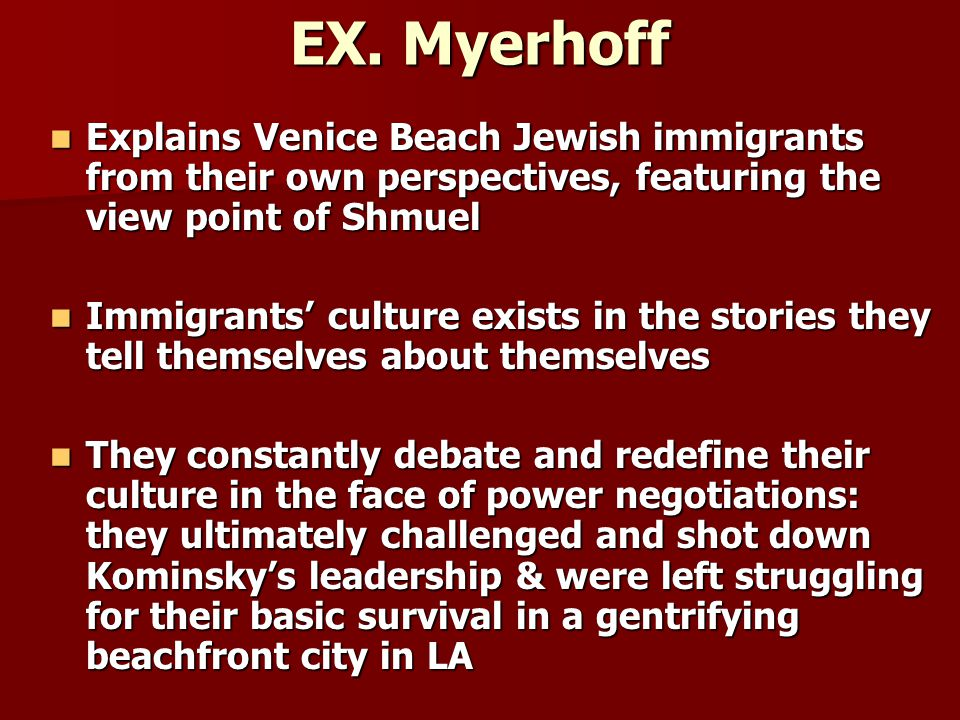 EX. Myerhoff Explains Venice Beach Jewish immigrants from their own perspectives, featuring the view point of Shmuel.