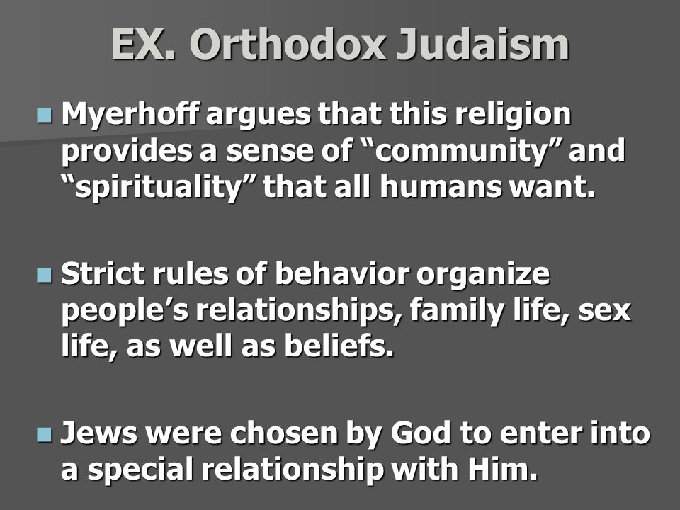EX. Orthodox Judaism Myerhoff argues that this religion provides a sense of community and spirituality that all humans want.