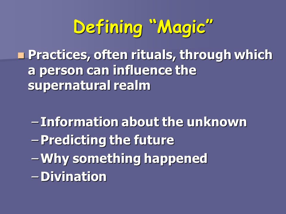 Defining Magic Practices, often rituals, through which a person can influence the supernatural realm.