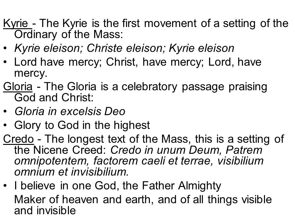 Kyrie - The Kyrie is the first movement of a setting of the Ordinary of the Mass: