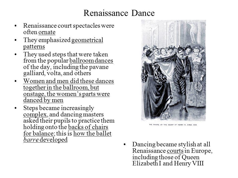 Renaissance Dance Renaissance court spectacles were often ornate