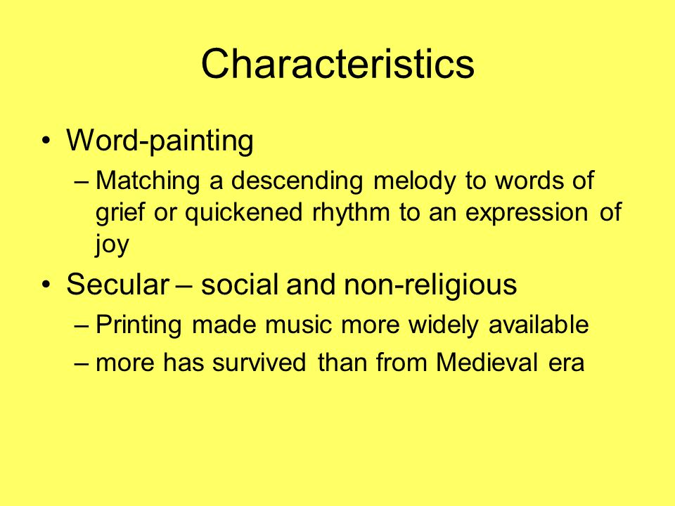 Characteristics Word-painting Secular – social and non-religious