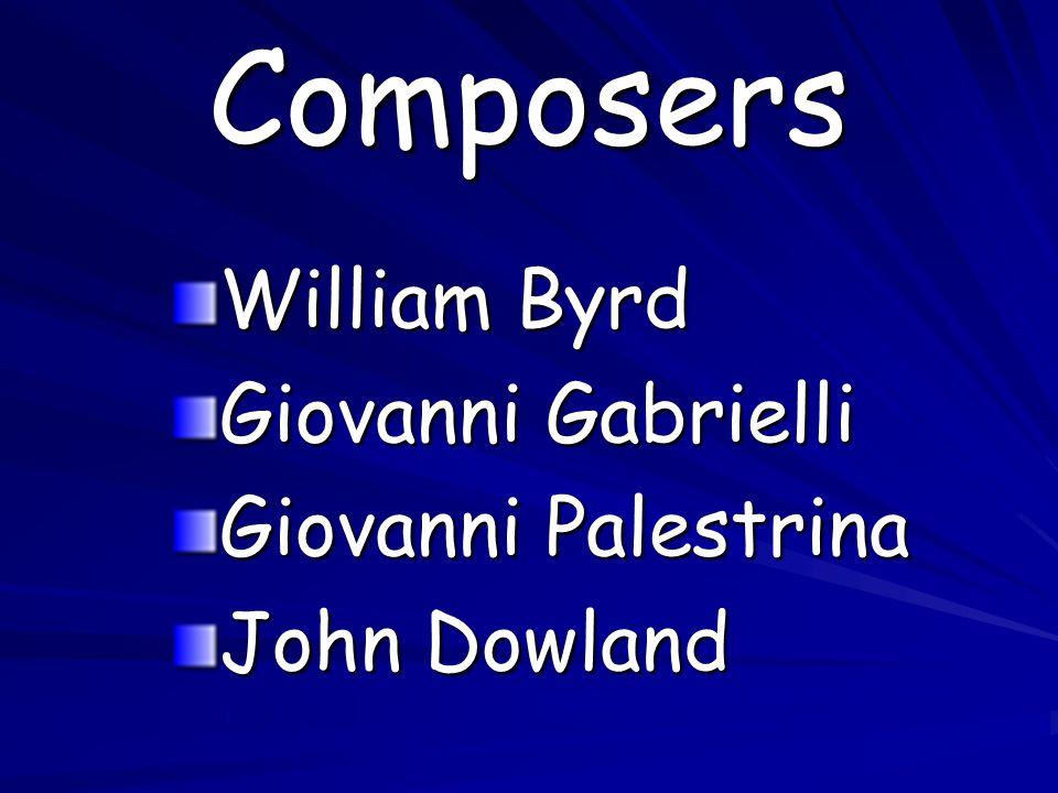 Composers William Byrd Giovanni Gabrielli Giovanni Palestrina