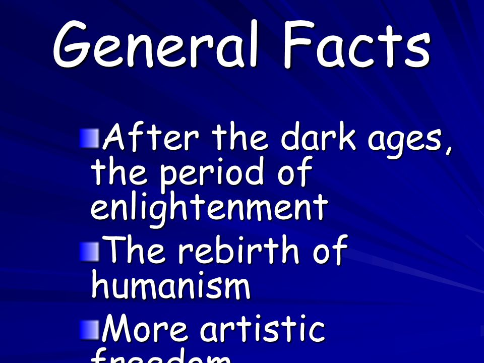 General Facts After the dark ages, the period of enlightenment
