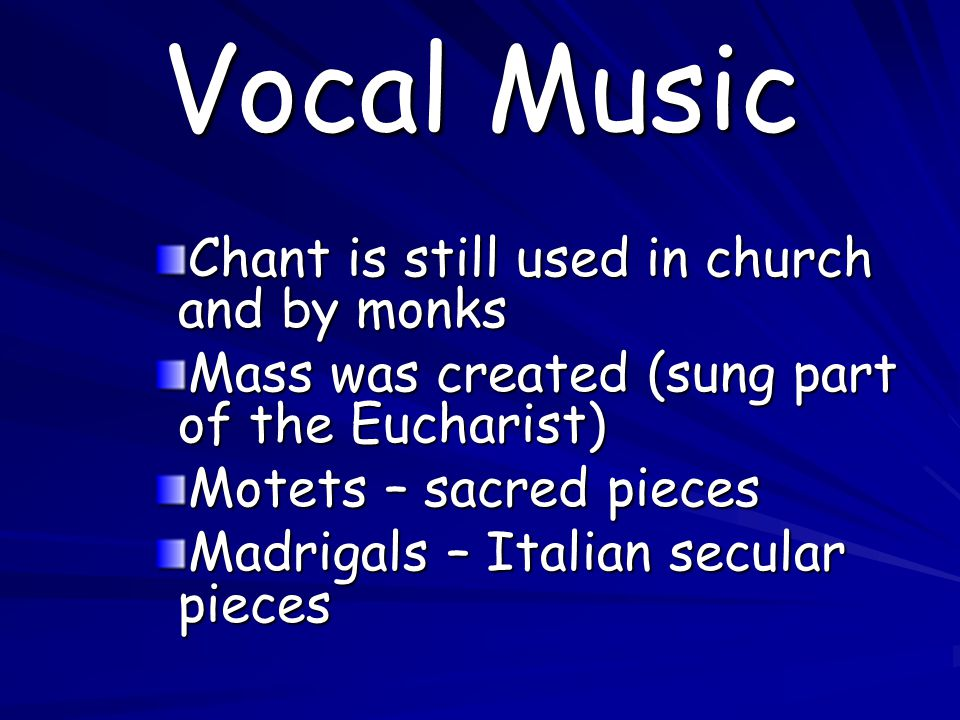 Vocal Music Chant is still used in church and by monks