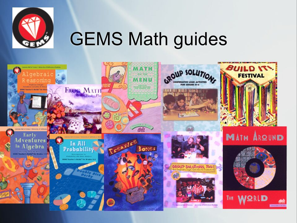 GEMS Math guides GEMS has a growing series of math guides
