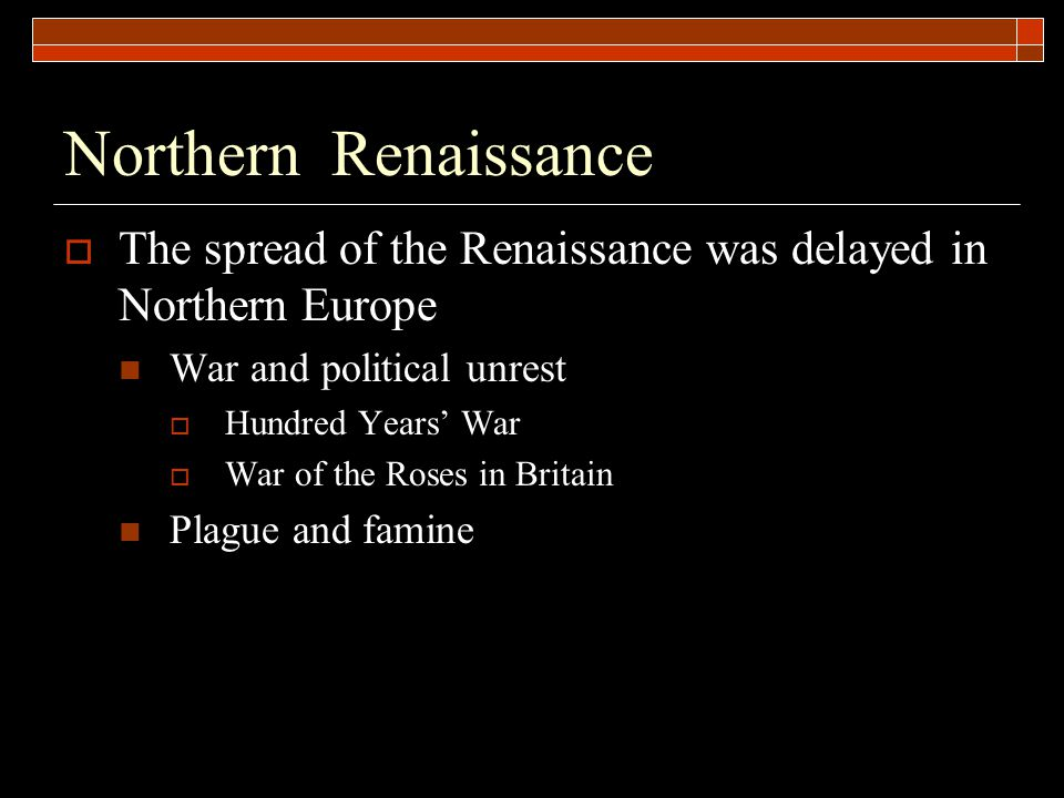 Northern Renaissance The spread of the Renaissance was delayed in Northern Europe. War and political unrest.