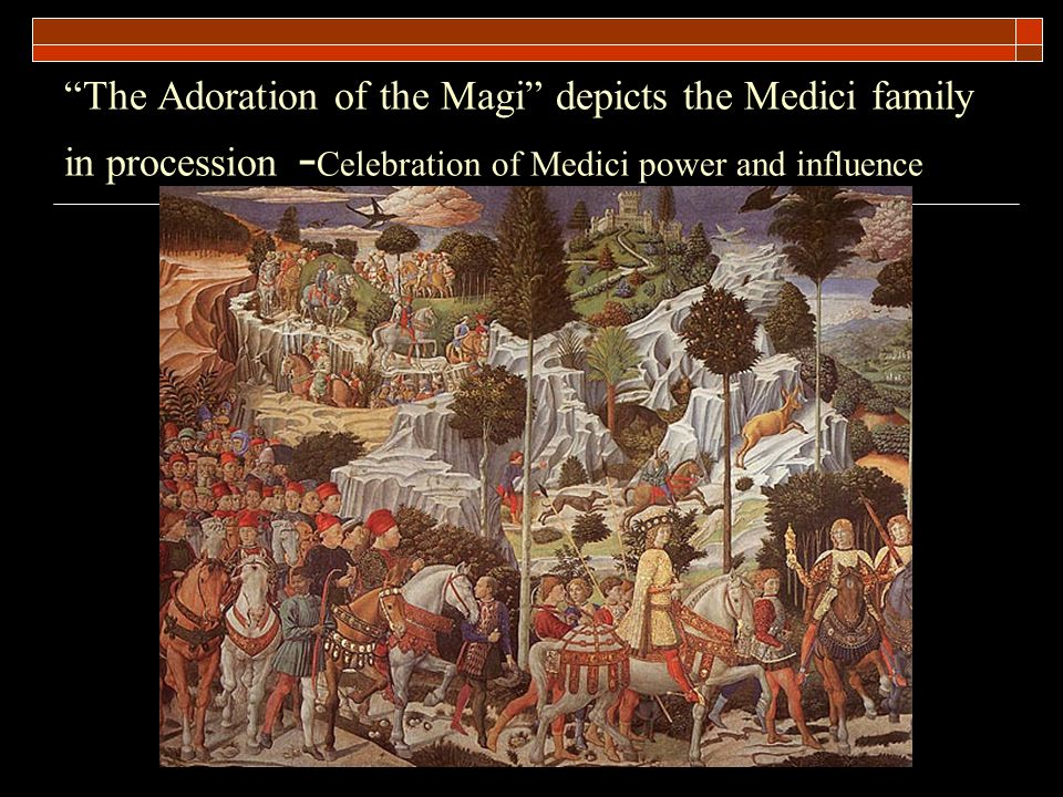 The Adoration of the Magi depicts the Medici family in procession -Celebration of Medici power and influence