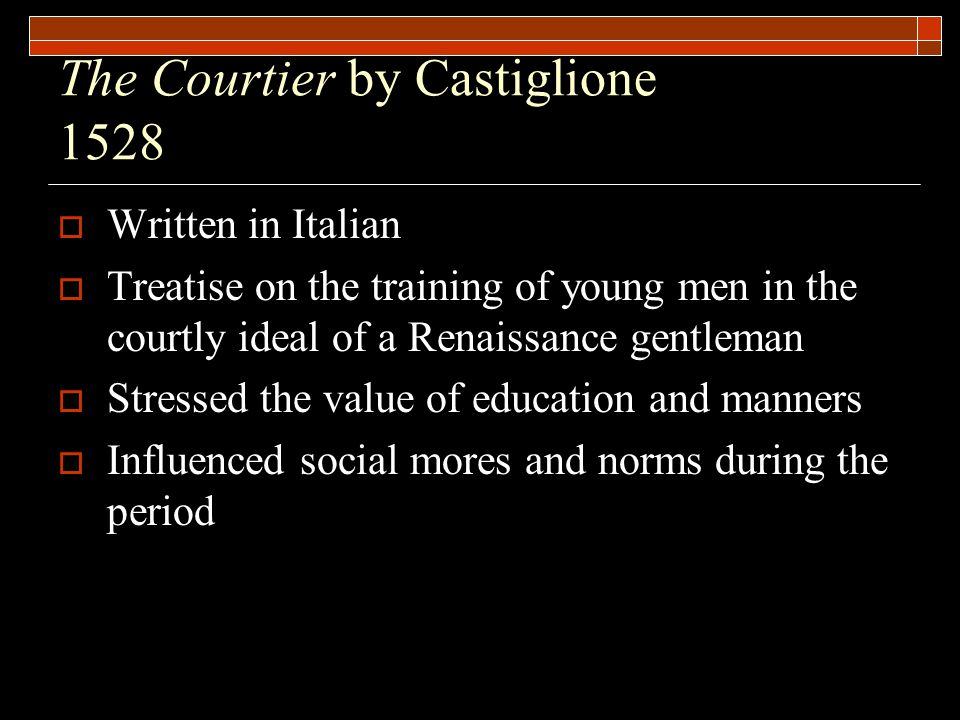 an analysis of the renaissance courtier the ideal man The renaissance is a french word meaning  1 the renaissance was a period  of great progress in  of the ideal courtier, most often a noble person who.