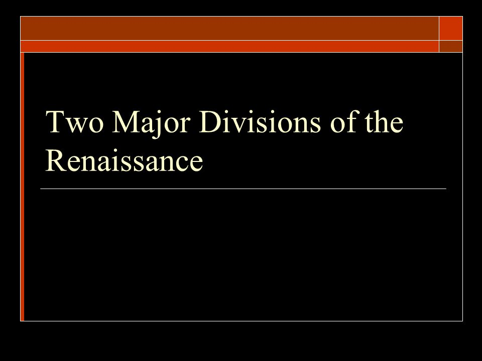 Two Major Divisions of the Renaissance