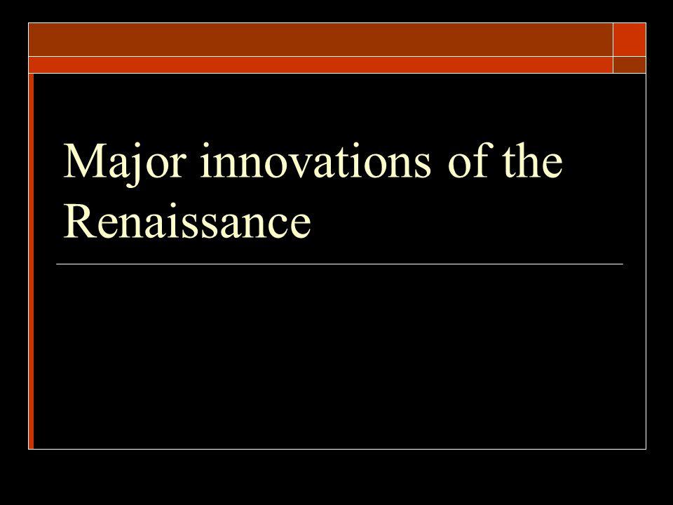 Major innovations of the Renaissance