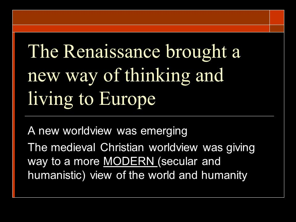 The Renaissance brought a new way of thinking and living to Europe