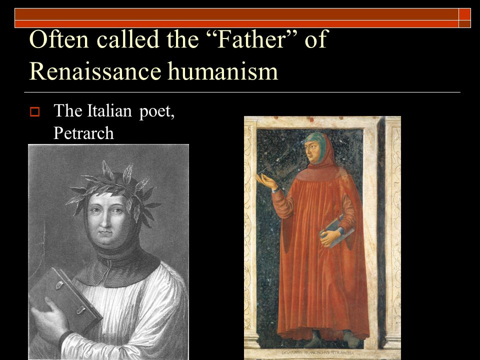 Often called the Father of Renaissance humanism