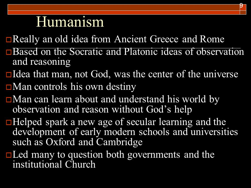 Humanism Really an old idea from Ancient Greece and Rome