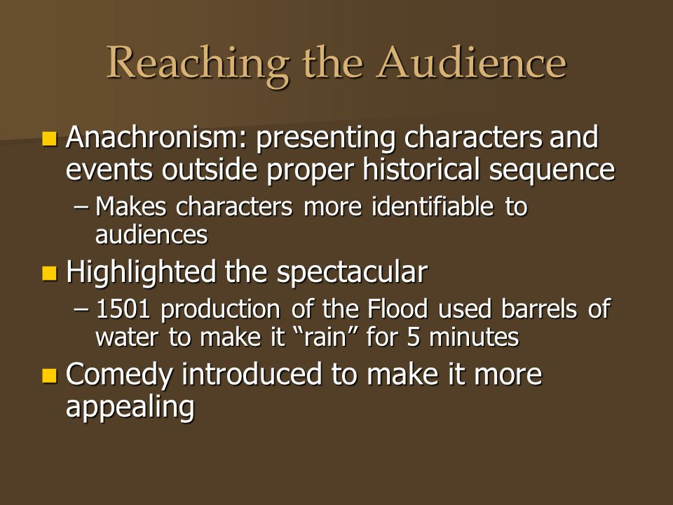 Reaching the Audience Anachronism: presenting characters and events outside proper historical sequence.