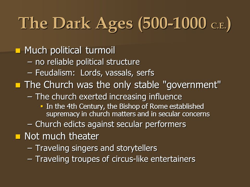 The Dark Ages (500-1000 C.E.) Much political turmoil