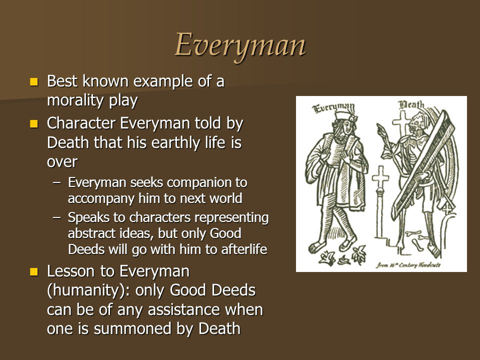 Everyman Best known example of a morality play