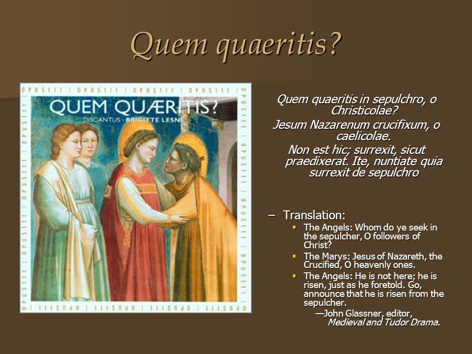 Quem quaeritis Quem quaeritis in sepulchro, o Christicolae