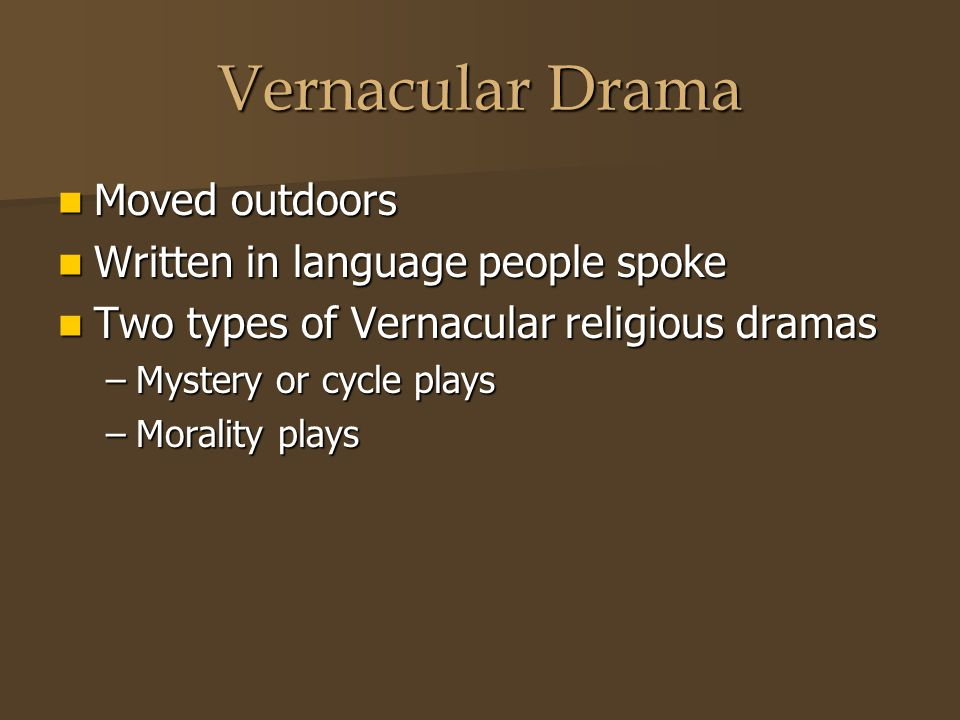 Vernacular Drama Moved outdoors Written in language people spoke