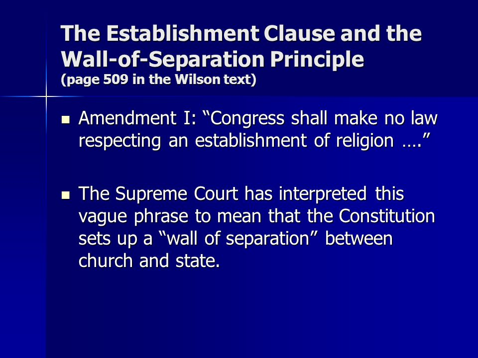 The Establishment Clause and the Wall-of-Separation Principle (page 509 in the Wilson text)