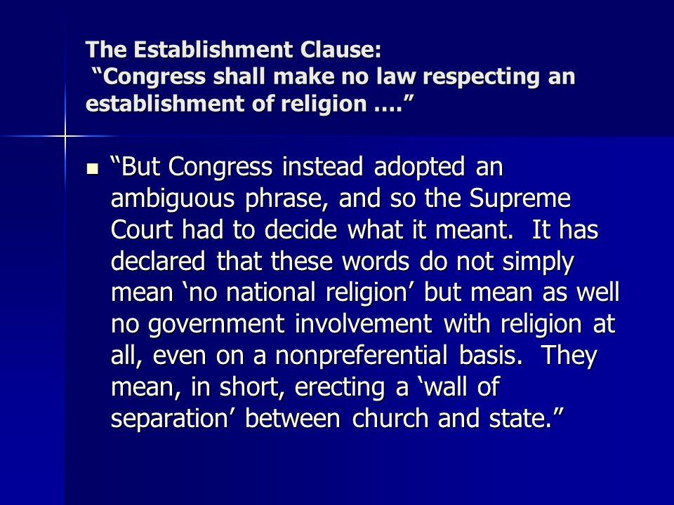 The Establishment Clause: Congress shall make no law respecting an establishment of religion ….