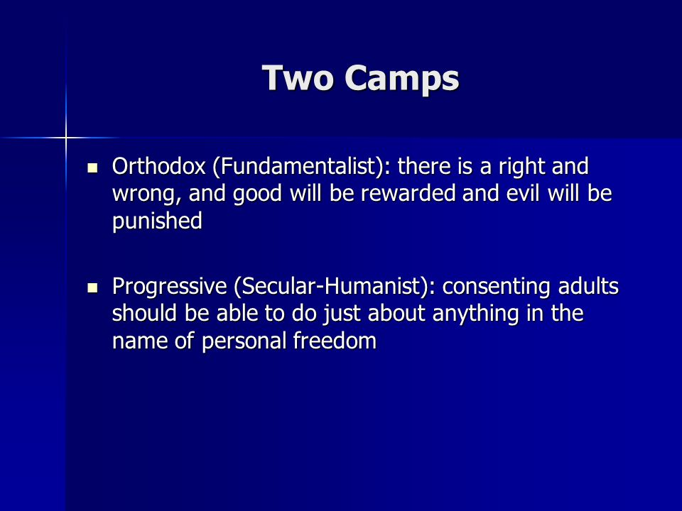 Two Camps Orthodox (Fundamentalist): there is a right and wrong, and good will be rewarded and evil will be punished.