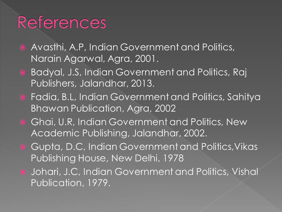 References Avasthi, A.P, Indian Government and Politics, Narain Agarwal, Agra, 2001.